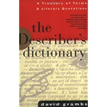 The Describer's Dictionary: A Treasury of Terms & Literary Quotations (Treasury of Terms and Literary Quotations) by David Grambs (1995-08-17)