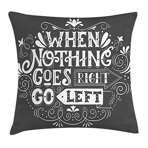 Quote Throw Pillow Cushion Cover, Inspirational Message When Nothing Goes Right Go Left Ornamental Style, Decorative Square Accent Pillow Case, 18 X 18 inches, Charcoal Grey and White