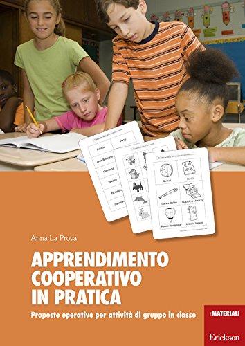 Apprendimento cooperativo in pratica. Proposte operative per attività di gruppo in classe