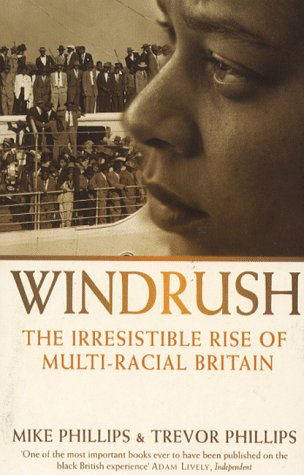 Windrush: The Irresistable Rise Of Multi-Racial Britain: The Irresistible Rise of Multi-racial Britain