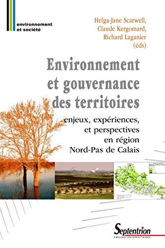 Environnement et gouvernance des territoires: Enjeux, expriences, et perspectives en rgion Nord-Pas de Calais