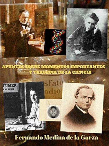APUNTES SOBRE MOMENTOS IMPORTANTES Y TRÁGICOS DE LA CIENCIA por Fernando Medina de la Garza