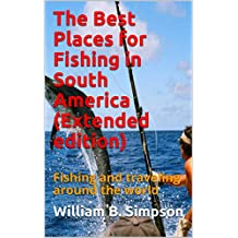 The Best Places for Fishing in South America (Extended edition): Fishing and traveling around the world (English Edition)
