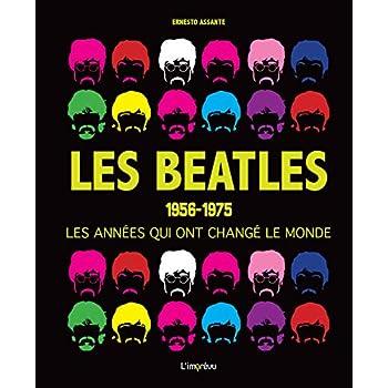 Les Beatles 1956-1975 : Les années qui ont changé le monde