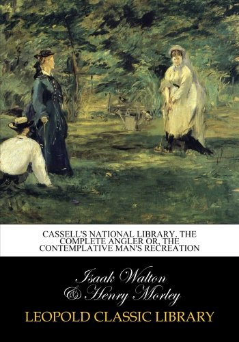 Cassell's National Library. The complete angler or, The contemplative man's recreation por Isaak Walton