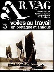 Ar Vag, Voiles au travail en Bretagne atlantique : Tome 3