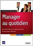Manager au quotidien - Les attitudes et comportements du manager efficace (ED ORGANISATION) (French Edition)