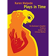 Plays in Time: The Beekeeper's Daughter, Prophecy, Another Life, Extreme Whether