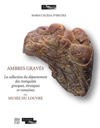 Ambres gravs : La collection du dpartement des Antiquits grecques, trusques et romaines du muse du Louvre