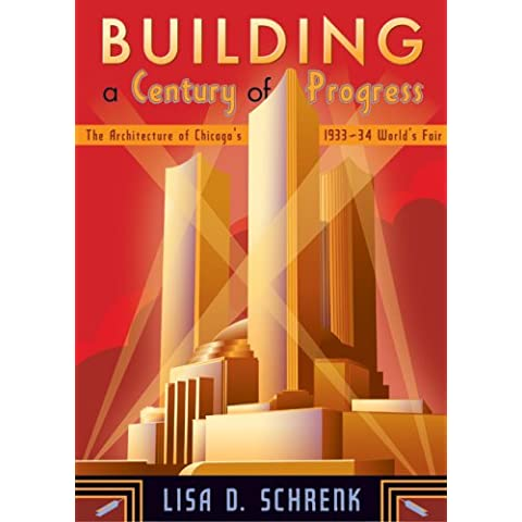 Building a Century of Progress: The Architecture of Chicago's 1933-34 World's Fair
