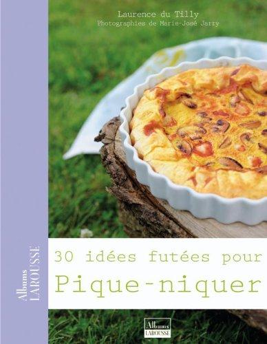 30 idées futées pour pique-niquer par Laurence Du Tilly
