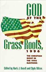 God at the Grass Roots, 1996: The Christian Right in the American Elections (Religious Forces in the Modern Political World)