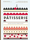Patisserie: Master the Art of French Pastry by Melanie Dupuis (2016-03-01)