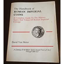 Handbook of Roman Imperial Coins: A Complete Guide to the History, Types and Values of Roman Imperial Coinage by David Van Meter (1991-12-02)