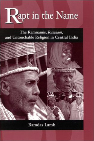Rapt in the Name: The Ramnamis, Ramnam, and Untouchable Religion in Central India (SUNY series in Hindu Studies)