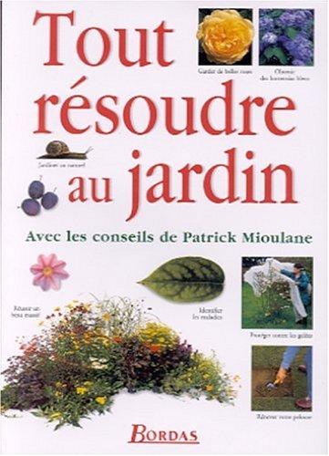 Tout résoudre au jardin par Patrick Mioulane