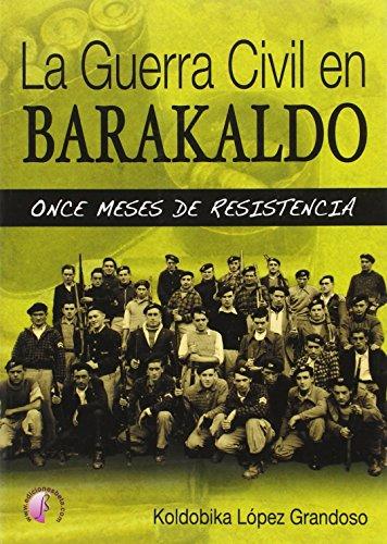 La Guerra Civil en Barakaldo : once meses de resistencia