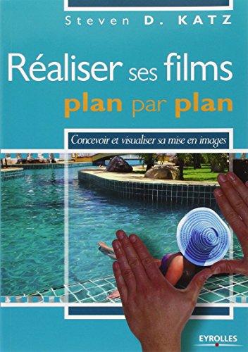 Réaliser ses films plan par plan. Concevoir et visualiser sa mise en images.