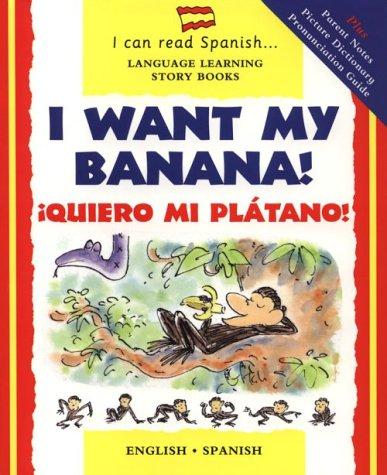 I Want My Banana! Quiero Mi Platano!: !Quiero Mi Platano (I Can Read Spanish-- Language Learning Story Books)
