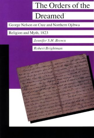 The Orders of the Dreamed: George Nelson on Cree and Northern Ojibwa Religion and Myth, 1823 (Manitoba Studies in Native History III)