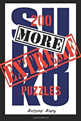 More Extreme Sudoku: 200 more of the toughest Sudoku puzzles known to man. (With their solutions.)