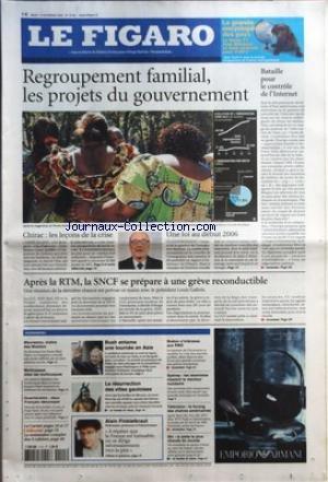FIGARO (LE) [No 19061] du 15/11/2005 - REGROUPEMENT FAMILIAL, LES PROJETS DU GOUVERNEMENT CHIRAC - LES LECONS DE LA CRISE UNE LOI AU DEBUT 2006 BATAILLE POUR LE CONTROLE DE L'INTERNET APRES LA RTM, LA SNCF SE PREPARE A UNE RECONDUCTIBLE L'ESSENTIEL - MAURESMO, MAITRE DES MASTERS - MULTICASSES CHEZ LES MULTICOQUES - GUANTANAMO - DEUX FRANCAIS DENONCENT - BUSH ENTAME UNE TOURNEE EN ASIE - LA RESURRECTION DES VILLES GAULOISES - BRETON S'INTERESSE AUX PME - SYDNEY - LES ISLAMISTES VISA par Collectif