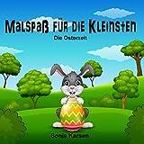 Die Osterzeit: Malspaß für die Kleinsten zu Ostern (Erstes Malbuch, Kinder ab 4 Jahren, Mädchen, malen, kreativ) (German Edition)