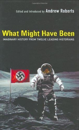 What Might Have Been: Leading Historians On Twelve 'What Ifs' Of History