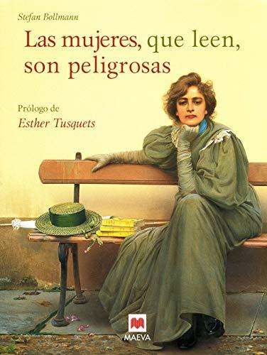 Las mujeres, que leen, son peligrosas: Un canto a la libertad que otorgan los libros y un emocionado homenaje a las mujeres lectores. Libro ilustrado a todo color. (Select)