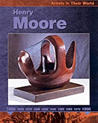Henry Moore (Artists in their World)