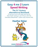 Easy 4 Me 2 Learn Speed Writing, The 21st Century alternative to Shorthand.