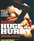 Men's Health Huge in a Hurry: Get Bigger, Stronger, and Leaner in Record Time with the New Science of Strength Training (Men's Health (Rodale)) by Waterbury, Chad (2008) Paperback