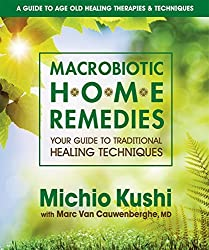 Macrobiotic Home Remedies: Your Guide to Traditional Healing Techniques by Michio Kushi (2007-02-15)