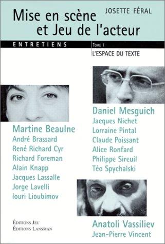 Mise en scène et Jeu de l'acteur Entretiens : Tome 1, L'espace du texte par Josette Féral