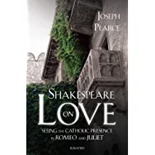 Shakespeare on Love: Seeing the Catholic Presence in Romeo and Juliet