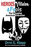 Heroes, Villains, and Fools: The Changing American Character - Orrin E. Klapp