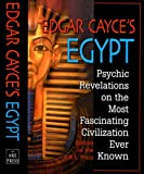 Edgar Cayces Egypt: Psychic Revelations on the Most Fascinating Civilisation Ever Known
