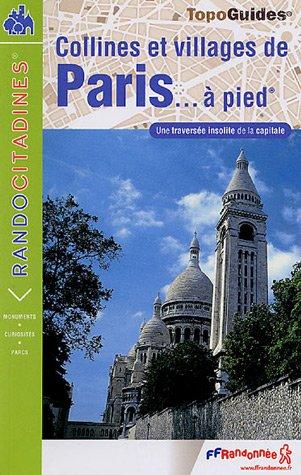 Collines et villages de Paris à pied : De Passy à Saint-Mandé par Montmartre et Belleville (24 km, 300 de dénivelée) par FFRP