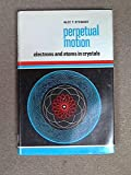 Perpetual motion: Electrons and atoms in crystals, (Science study series)