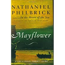 Mayflower: A Story of Courage, Community, and War by Nathaniel Philbrick (2006-05-09)