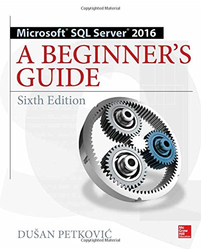 Microsoft SQL Server 2016: A Beginner's Guide, Sixth Edition por Dusan Petkovic