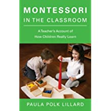 Montessori in the Classroom: A Teacher's Account of How Children Really Learn