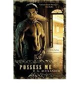 Possess Me Alexander, R G ( Author ) Aug-03-2010 Paperback