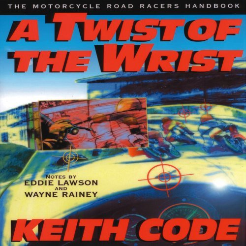 Twist of the Wrist: The Motorcycle Roadracers Handbook by Keith Code (1997-05-12)