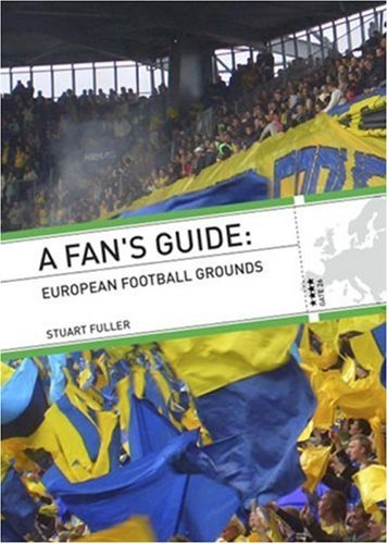 A FAN'S GUIDE: EUROPEAN FOOTBALL GROUNDS by Stuart Fuller (2008-06-01)