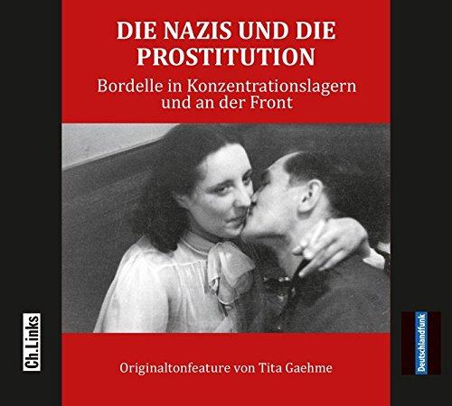 Die Nazis und die Prostitution: Bordelle in Konzentrationslagern und an der Front (O-Ton Feature in Kooperation mit dem Deutschlandfunk)