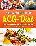 Die erfolgreiche hCG-Diät: Schnell abnehmen und Fett verbrennen! Lecker-leichte Rezepte für die Stoffwechselkur
