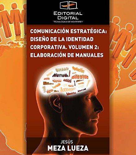 Comunicación estratégica: diseño de la identidad corporativa. Volumen 2: elaboración de manuales por Jesús Meza Lueza