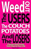 Book cover image for Weed Out The Users The Couch Potatoes And The Losers: Expose And Dump Toxic Men In Your Life
