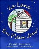 La Lune en Plein Jour : un livre sur la lune pour enfants: Astronomie pour les tout petits (Science, nature, savoir et découverte t. 2)